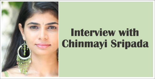 Interview with Chinmayi Sripada : Chinmayi K Sripada,