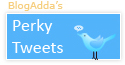 BlogAdda's perky Tweets