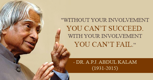 """Without Your Involvement You Can't Succeed. With Your Involvement You Can't Fail.""- Dr. APJ Abdul Kalam"