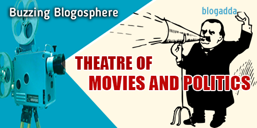 Buzzing Blogosphere: Theatre of Movies and Politics