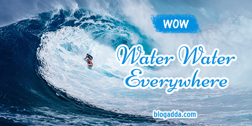 wow blogadda water water everywhere