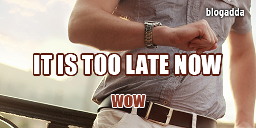 It-is-too-late-now