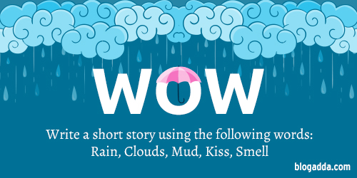 Write using the words Rain, Clouds, Mud, Kiss, Smell