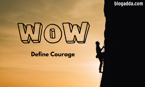 Write Over The Weekend - Define Courage. What Does It Mean To You?