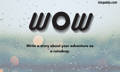 Write A Story About Your Adventure As A Raindrop