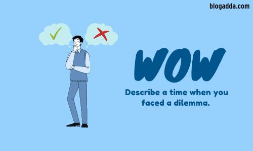WOW: Describe A Time When You Faced A Dilemma